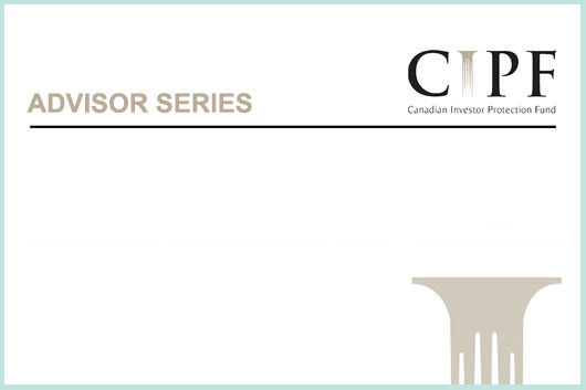 Advisor Series #2: Overview of Canadian Investor Protection Fund (CIPF) – accredited for 0.5 IIROC Compliance Hours